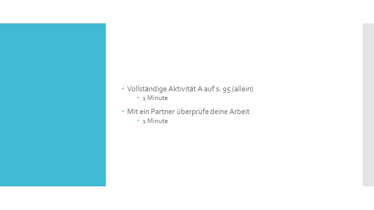  Vollständige Aktivität A auf s. 95 (allein)  1 Minute  Mit ein Partner überprüfe deine Arbeit  1 Minute