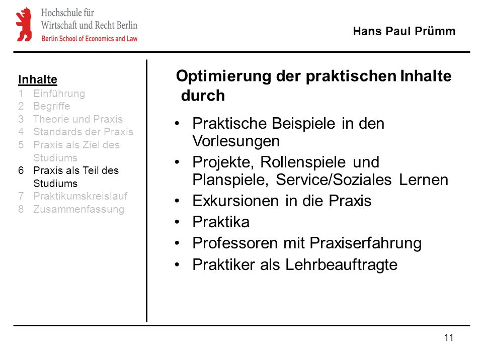 11 Hans Paul Prümm Praktische Beispiele in den Vorlesungen Projekte, Rollenspiele und Planspiele, Service/Soziales Lernen Exkursionen in die Praxis Pr
