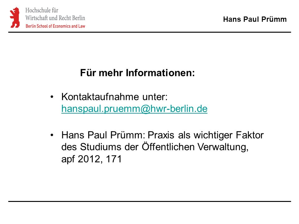Hans Paul Prümm Für mehr Informationen: Kontaktaufnahme unter: hanspaul.pruemm@hwr-berlin.de hanspaul.pruemm@hwr-berlin.de Hans Paul Prümm: Praxis als