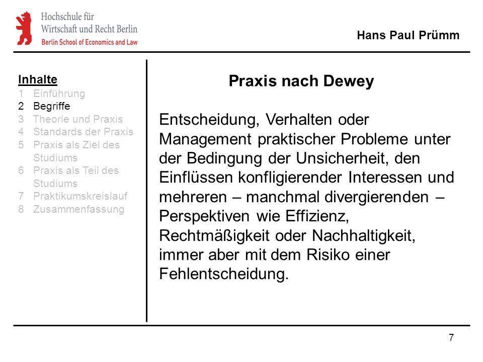 7 Praxis nach Dewey Hans Paul Prümm Entscheidung, Verhalten oder Management praktischer Probleme unter der Bedingung der Unsicherheit, den Einflüssen konfligierender Interessen und mehreren – manchmal divergierenden – Perspektiven wie Effizienz, Rechtmäßigkeit oder Nachhaltigkeit, immer aber mit dem Risiko einer Fehlentscheidung.