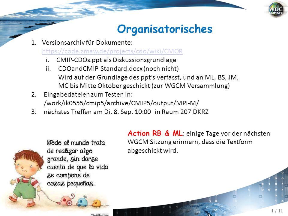 """2 / 11 CMIP[5,6,...] und CDOs Ziele: A.es gibt einen cdo operator """"cmor mit cdo cmor,tab,[OPTION=value,...] ifile ofile-c der CMIP-konforme Ausgabedateien erzeugt, falls gilt: a)die Eingabedatei ifile enthält CMIP Variablen mit korrekter Einheit und Aggregation b)die Option var enthält eine komma-separierte Liste mit CMOR- oder MPI-ESM-Namen von CMIP tab-Variablen c)die Eingabedatei ifile enthält alle von CMOR benötigten Hilfs- und Koordinaten-Variablen (inkl."""