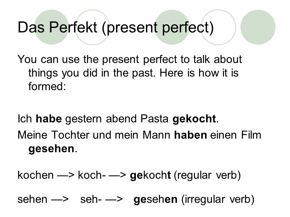 Das Perfekt (present perfect) You can use the present perfect to talk about things you did in the past.