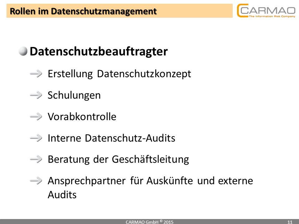 Rollen im Datenschutzmanagement CARMAO GmbH © 201511 Datenschutzbeauftragter Erstellung Datenschutzkonzept Schulungen Vorabkontrolle Interne Datenschu