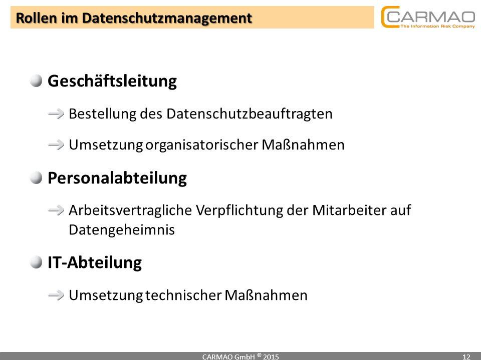 Rollen im Datenschutzmanagement CARMAO GmbH © 201512 Geschäftsleitung Bestellung des Datenschutzbeauftragten Umsetzung organisatorischer Maßnahmen Per