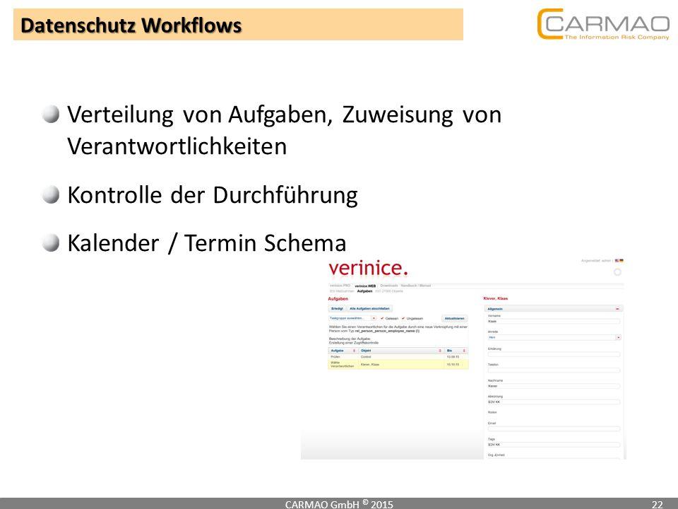 CARMAO GmbH © 201522 Datenschutz Workflows Verteilung von Aufgaben, Zuweisung von Verantwortlichkeiten Kontrolle der Durchführung Kalender / Termin Sc