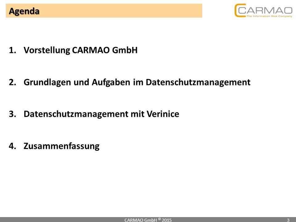 1.Vorstellung CARMAO GmbH 2.Grundlagen und Aufgaben im Datenschutzmanagement 3.Datenschutzmanagement mit Verinice 4.Zusammenfassung CARMAO GmbH © 2015