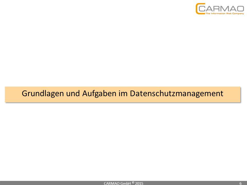 Grundlagen und Aufgaben im Datenschutzmanagement CARMAO GmbH © 20156