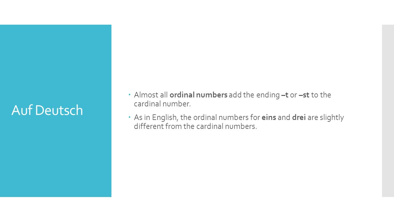 Auf Deutsch  Almost all ordinal numbers add the ending –t or –st to the cardinal number.