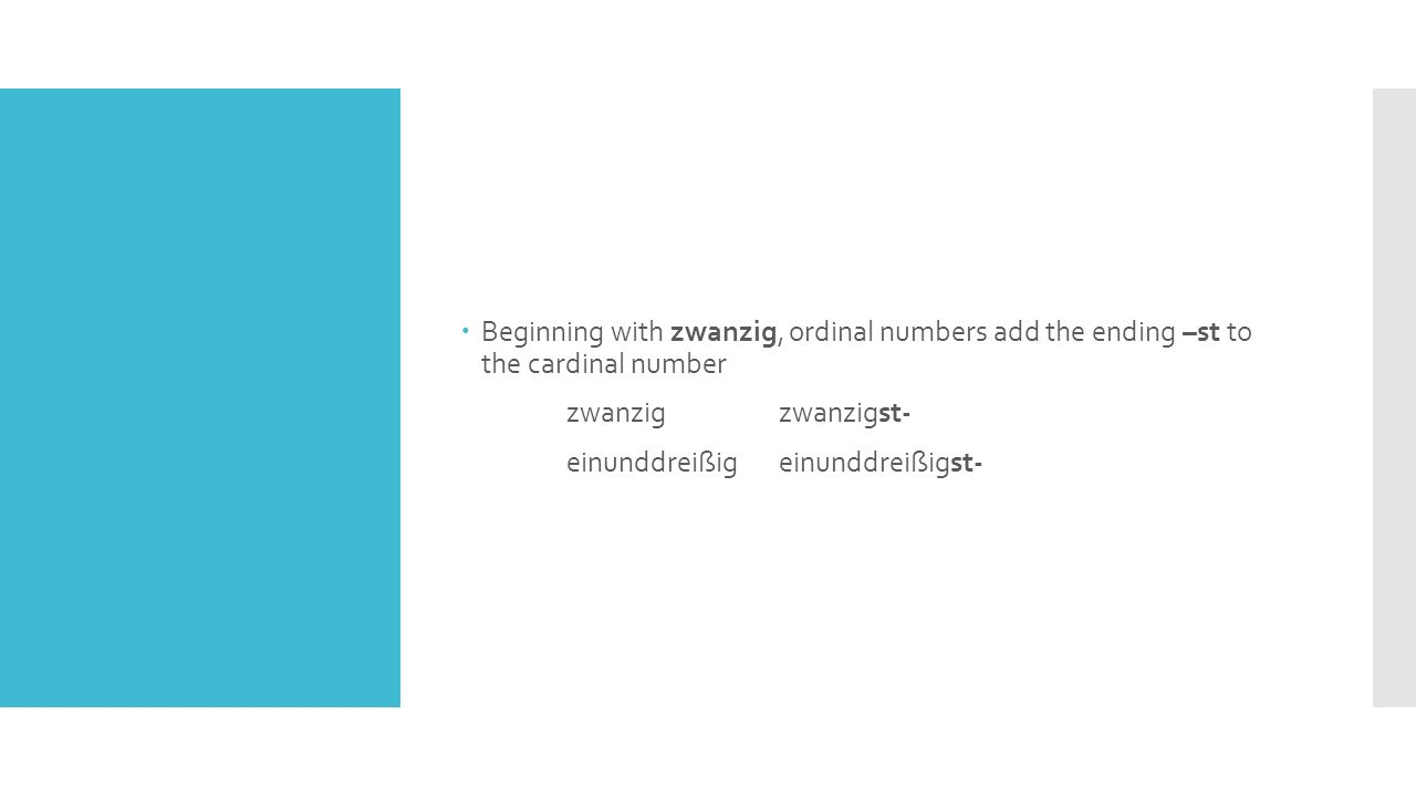  Beginning with zwanzig, ordinal numbers add the ending –st to the cardinal number zwanzigzwanzigst- einunddreißigeinunddreißigst-