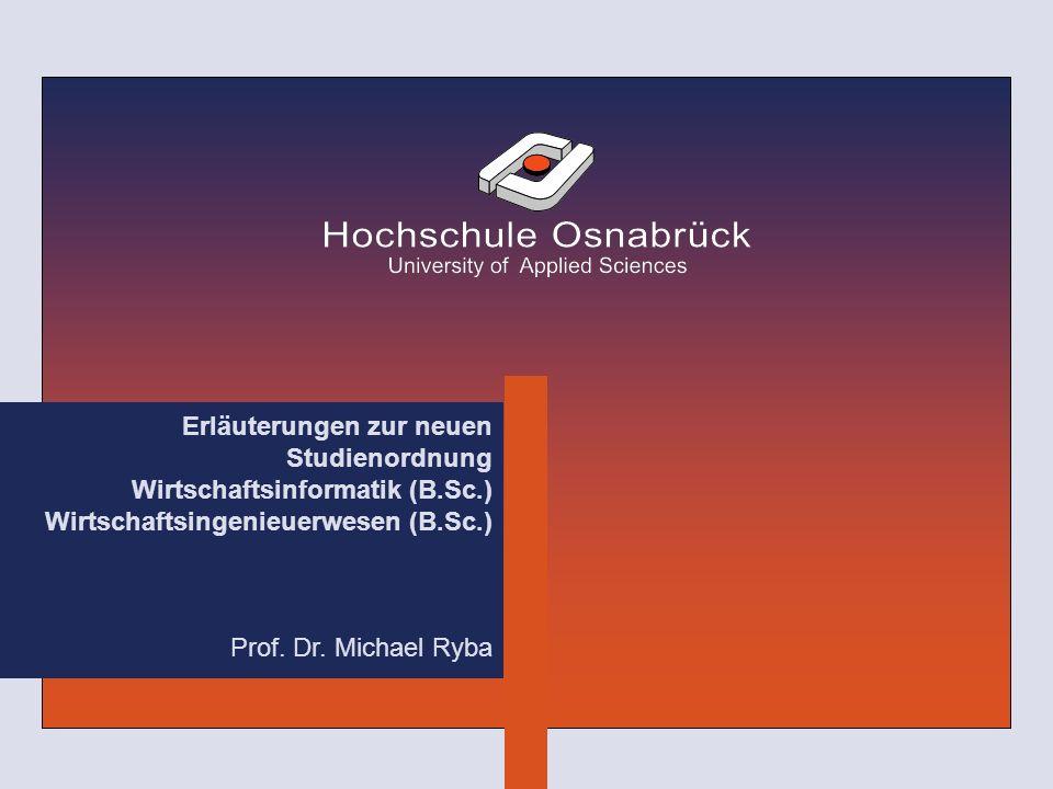 Erläuterungen zur neuen Studienordnung Wirtschaftsinformatik (B.Sc.) Wirtschaftsingenieuerwesen (B.Sc.) Prof. Dr. Michael Ryba