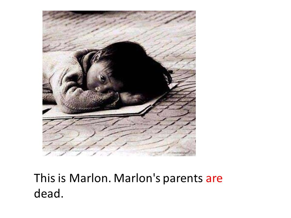 If Marlon s parents weren t dead, Marlon would not live alone in the streets.