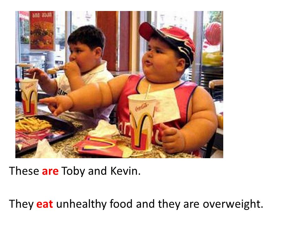 If Toby and Kevin ate healthier food, they would lose weight.
