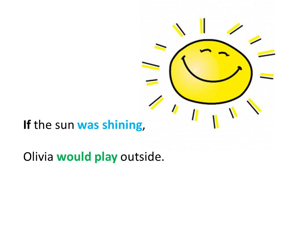 If the sun was shining, Olivia would play outside.