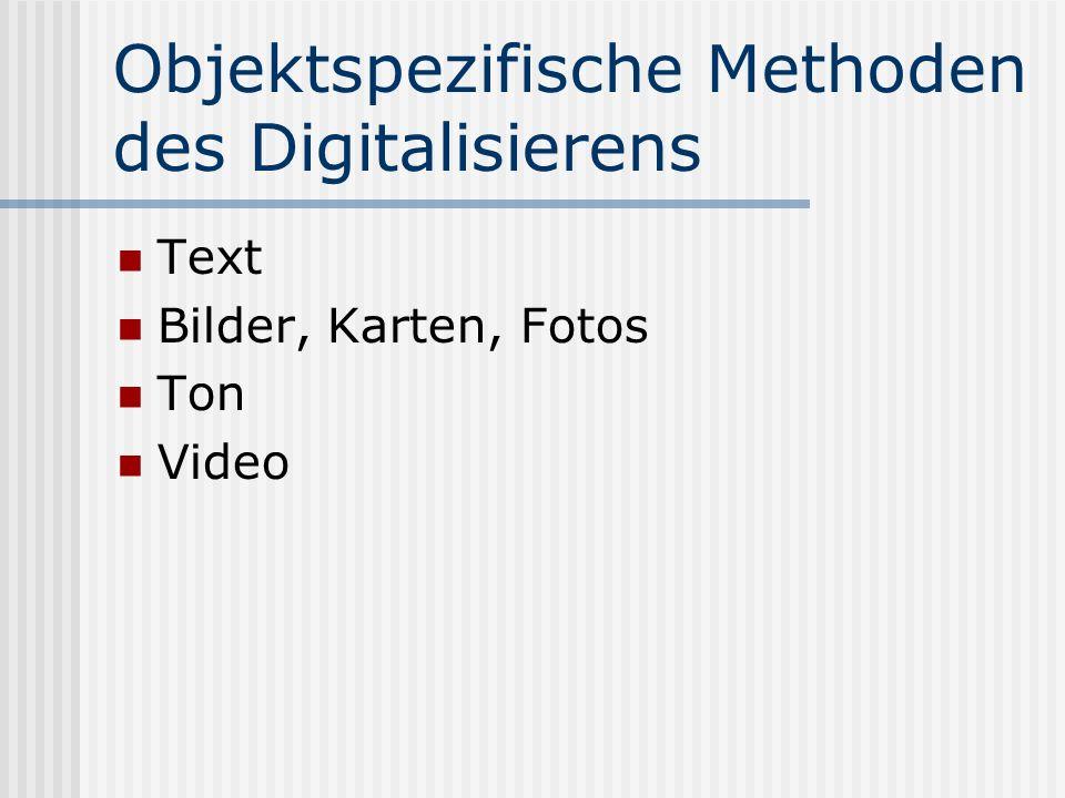 Objektspezifische Methoden des Digitalisierens Text Bilder, Karten, Fotos Ton Video