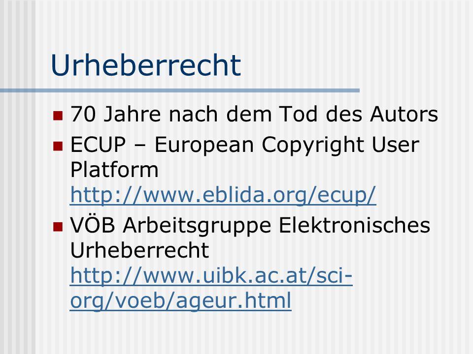 Urheberrecht 70 Jahre nach dem Tod des Autors ECUP – European Copyright User Platform http://www.eblida.org/ecup/ http://www.eblida.org/ecup/ VÖB Arbeitsgruppe Elektronisches Urheberrecht http://www.uibk.ac.at/sci- org/voeb/ageur.html http://www.uibk.ac.at/sci- org/voeb/ageur.html
