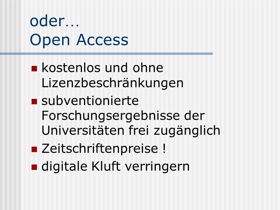 oder … Open Access kostenlos und ohne Lizenzbeschränkungen subventionierte Forschungsergebnisse der Universitäten frei zugänglich Zeitschriftenpreise .