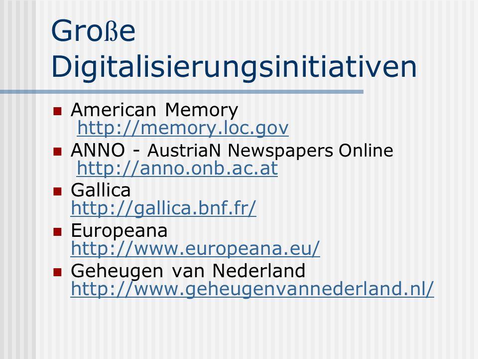 Gro ß e Digitalisierungsinitiativen American Memory http://memory.loc.govhttp://memory.loc.gov ANNO - AustriaN Newspapers Online http://anno.onb.ac.at http://anno.onb.ac.at Gallica http://gallica.bnf.fr/ http://gallica.bnf.fr/ Europeana http://www.europeana.eu/ http://www.europeana.eu/ Geheugen van Nederland http://www.geheugenvannederland.nl/ http://www.geheugenvannederland.nl/