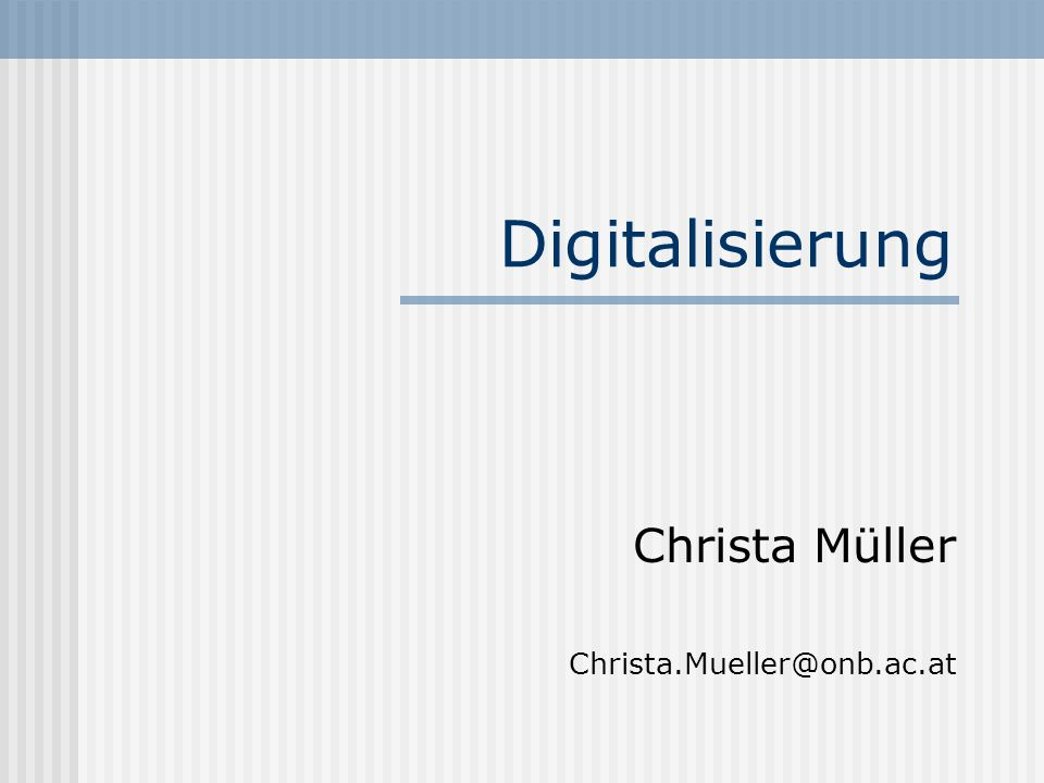 Digitalisierung Christa Müller Christa.Mueller@onb.ac.at