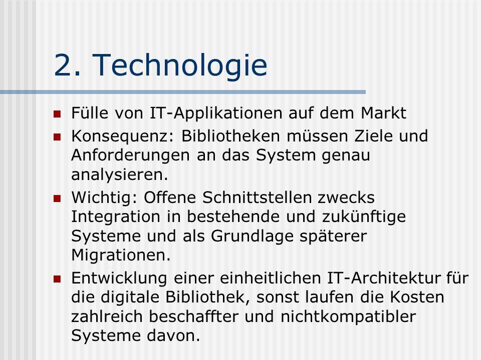 2. Technologie Fülle von IT-Applikationen auf dem Markt Konsequenz: Bibliotheken müssen Ziele und Anforderungen an das System genau analysieren. Wicht