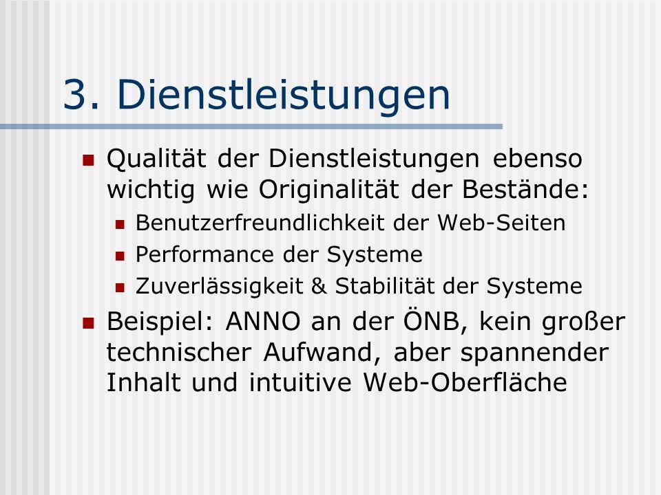3. Dienstleistungen Qualität der Dienstleistungen ebenso wichtig wie Originalität der Bestände: Benutzerfreundlichkeit der Web-Seiten Performance der