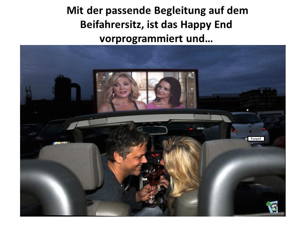 Mit der passende Begleitung auf dem Beifahrersitz, ist das Happy End vorprogrammiert und… Funpo t