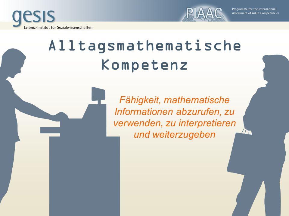 Fähigkeit, mathematische Informationen abzurufen, zu verwenden, zu interpretieren und weiterzugeben Alltagsmathematische Kompetenz