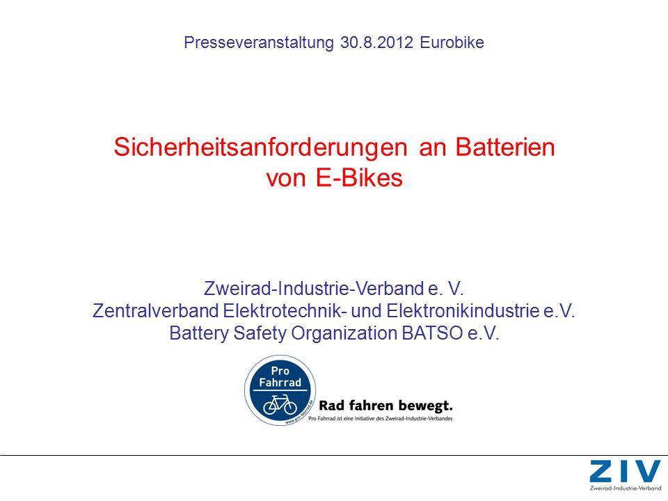 Presseveranstaltung 30.8.2012 Eurobike Sicherheitsanforderungen an Batterien von E-Bikes Zweirad-Industrie-Verband e. V. Zentralverband Elektrotechnik