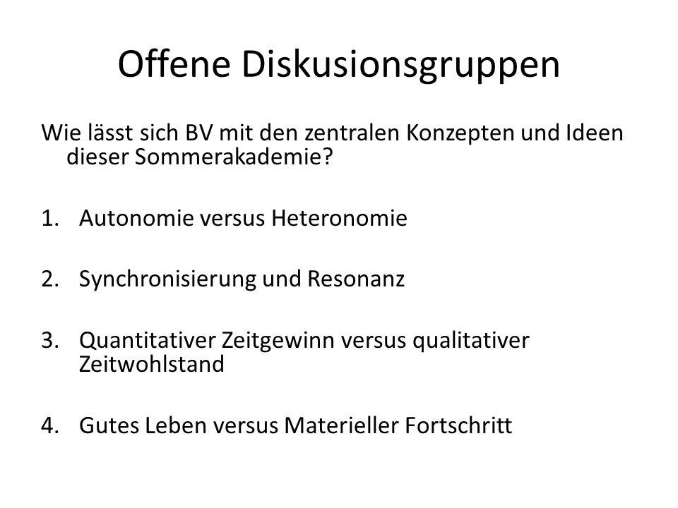 Offene Diskusionsgruppen Wie lässt sich BV mit den zentralen Konzepten und Ideen dieser Sommerakademie? 1.Autonomie versus Heteronomie 2.Synchronisier