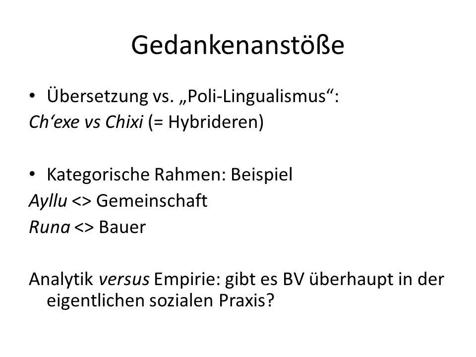 """Gedankenanstöße Übersetzung vs. """"Poli-Lingualismus"""": Ch'exe vs Chixi (= Hybrideren) Kategorische Rahmen: Beispiel Ayllu <> Gemeinschaft Runa <> Bauer"""