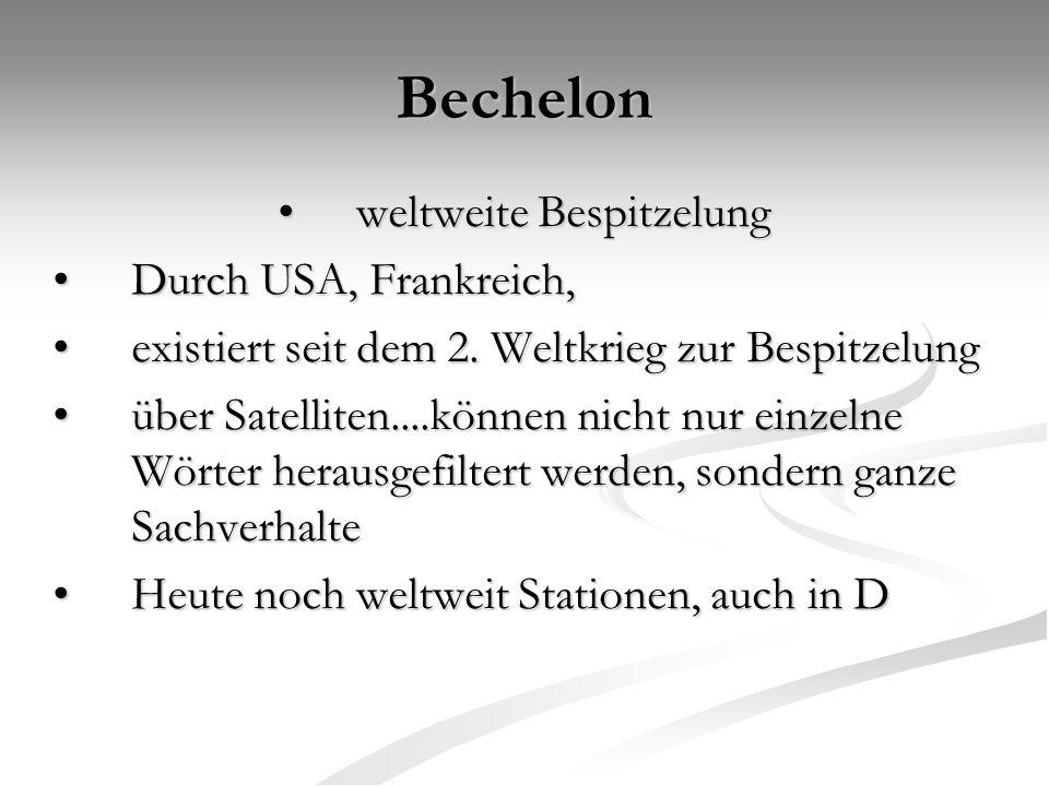 Bechelon weltweite Bespitzelung weltweite Bespitzelung Durch USA, Frankreich, Durch USA, Frankreich, existiert seit dem 2. Weltkrieg zur Bespitzelung