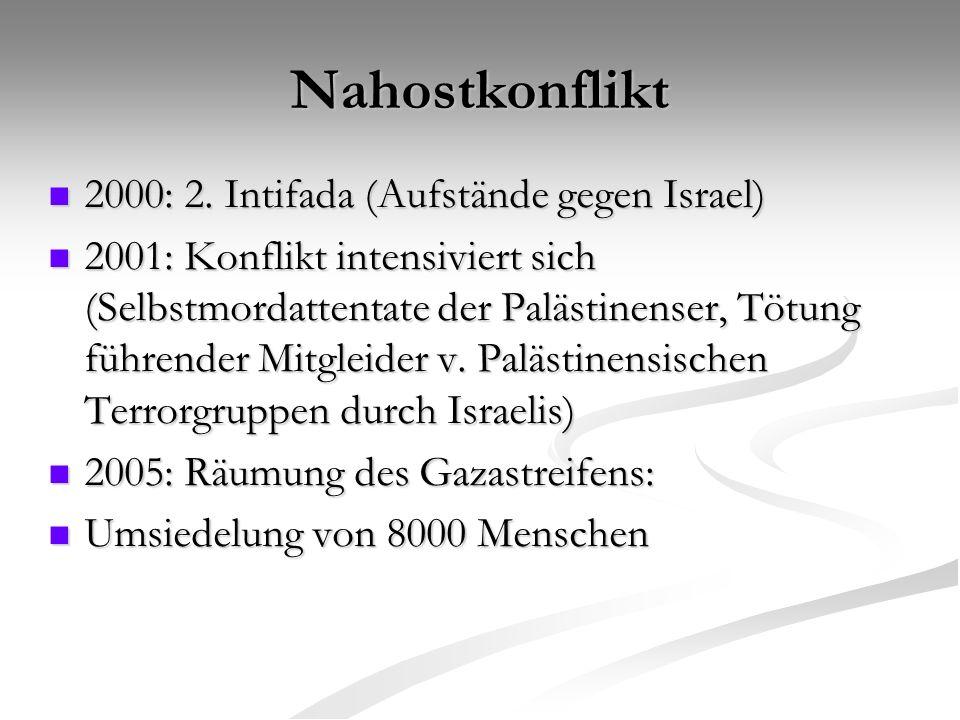 Nahostkonflikt 2000: 2. Intifada (Aufstände gegen Israel) 2000: 2. Intifada (Aufstände gegen Israel) 2001: Konflikt intensiviert sich (Selbstmordatten