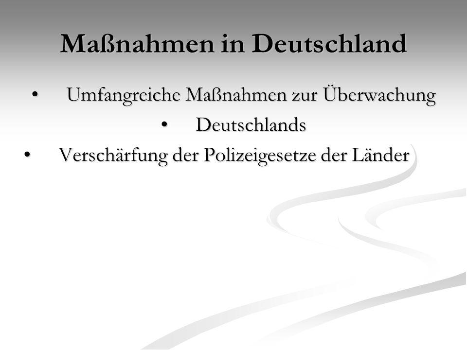 Maßnahmen in Deutschland Umfangreiche Maßnahmen zur Überwachung Umfangreiche Maßnahmen zur Überwachung Deutschlands Deutschlands Verschärfung der Polizeigesetze der Länder Verschärfung der Polizeigesetze der Länder