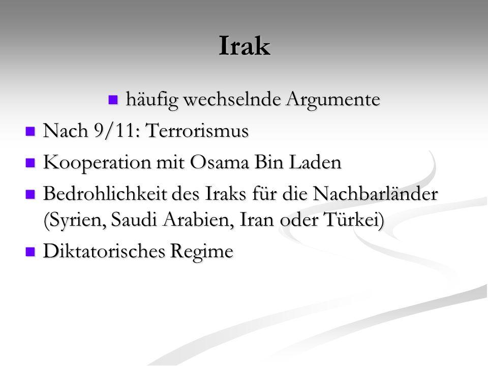 Irak häufig wechselnde Argumente häufig wechselnde Argumente Nach 9/11: Terrorismus Nach 9/11: Terrorismus Kooperation mit Osama Bin Laden Kooperation