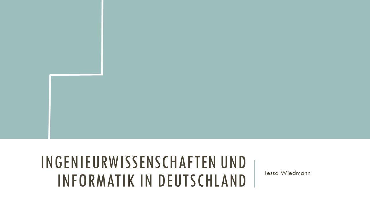 INGENIEURWISSENSCHAFTEN UND INFORMATIK IN DEUTSCHLAND Tessa Wiedmann