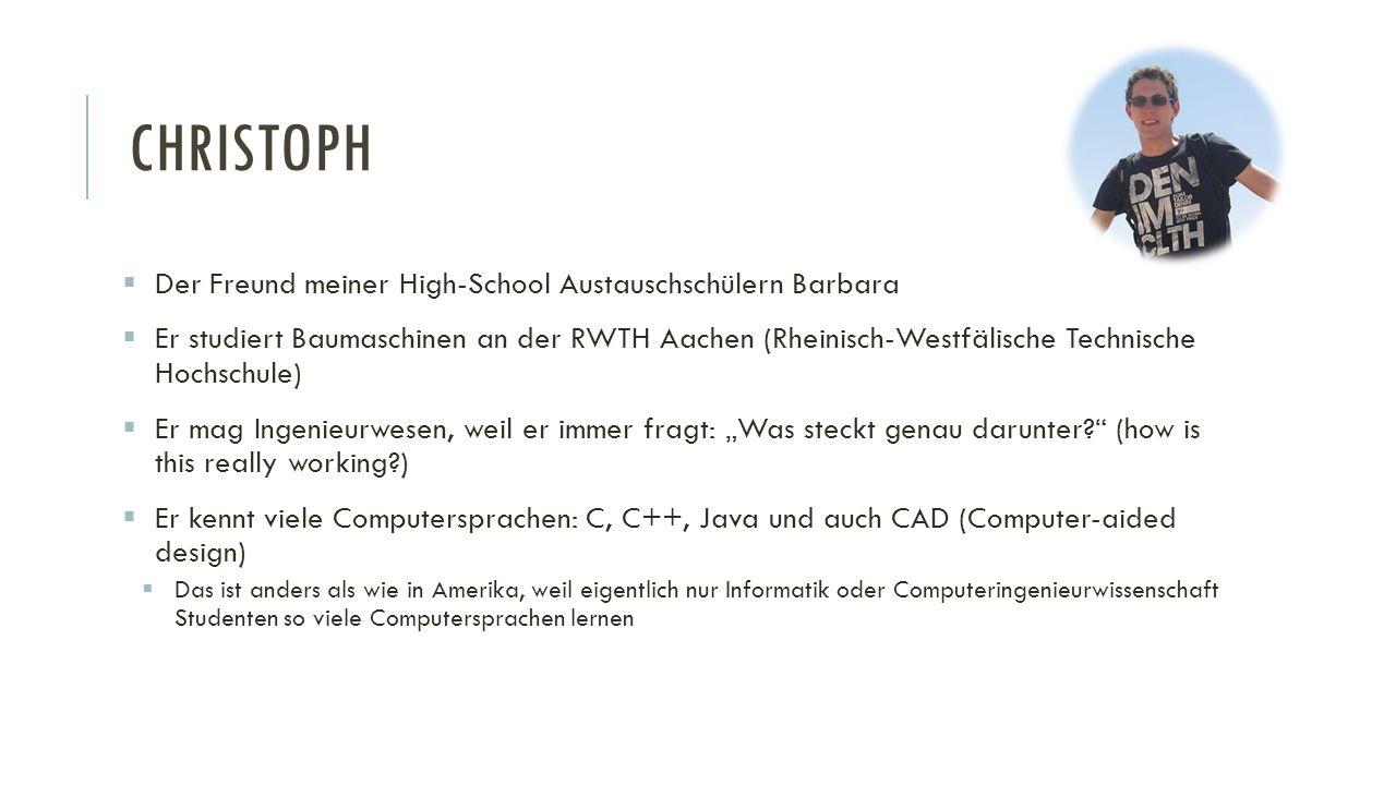 CHRISTOPH  Der Freund meiner High-School Austauschschülern Barbara  Er studiert Baumaschinen an der RWTH Aachen (Rheinisch-Westfälische Technische H