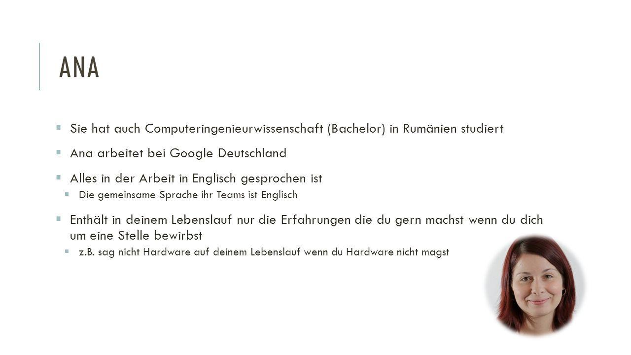 ANA  Sie hat auch Computeringenieurwissenschaft (Bachelor) in Rumänien studiert  Ana arbeitet bei Google Deutschland  Alles in der Arbeit in Englis
