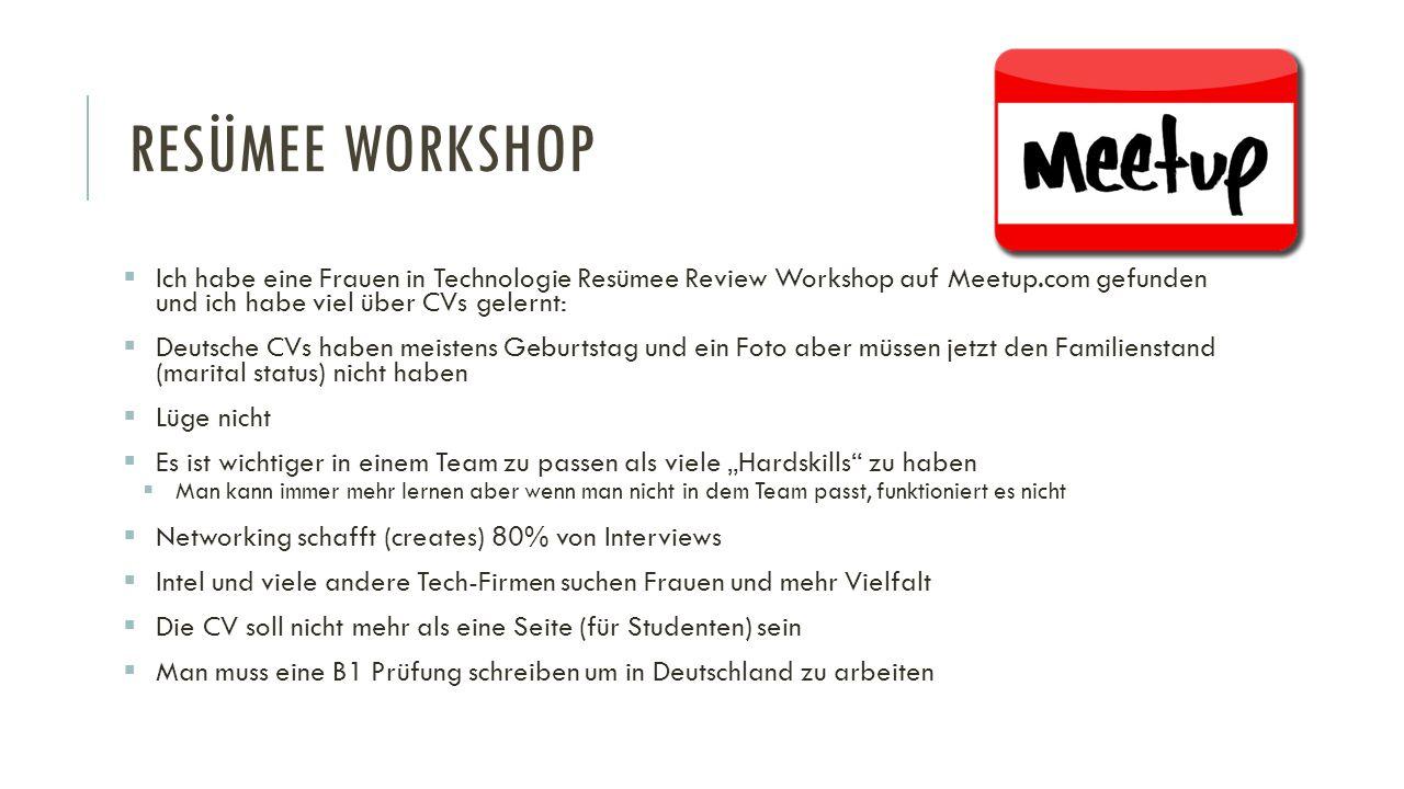 RESÜMEE WORKSHOP  Ich habe eine Frauen in Technologie Resümee Review Workshop auf Meetup.com gefunden und ich habe viel über CVs gelernt:  Deutsche