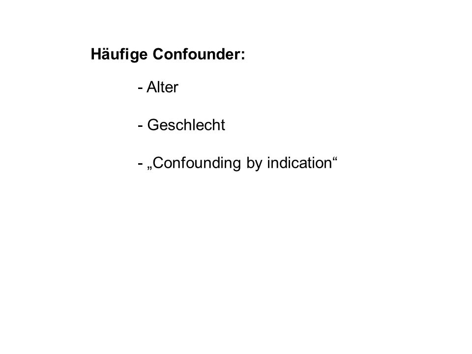 "Häufige Confounder: - Alter - Geschlecht - ""Confounding by indication"""