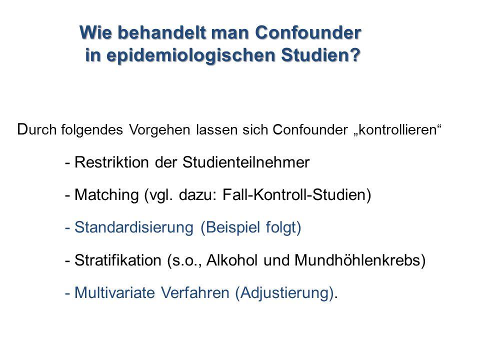 """D urch folgendes Vorgehen lassen sich Confounder """"kontrollieren"""" - Restriktion der Studienteilnehmer - Matching (vgl. dazu: Fall-Kontroll-Studien) - S"""