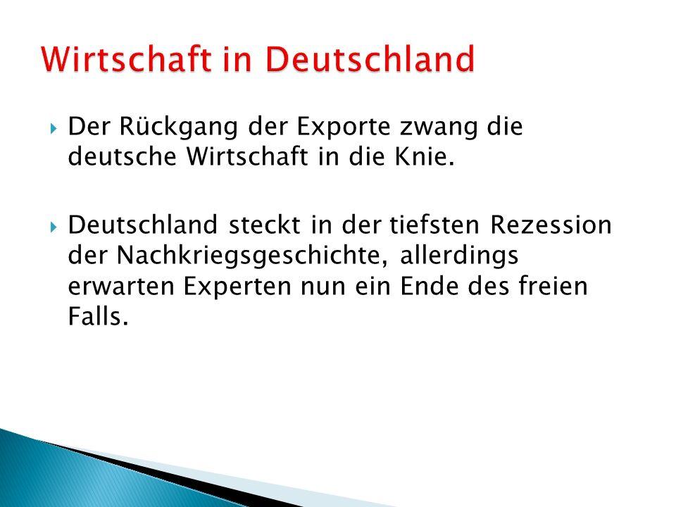  Der Rückgang der Exporte zwang die deutsche Wirtschaft in die Knie.