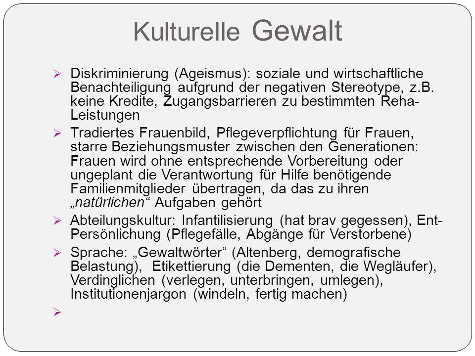 Kulturelle Gewalt  Diskriminierung (Ageismus): soziale und wirtschaftliche Benachteiligung aufgrund der negativen Stereotype, z.B.