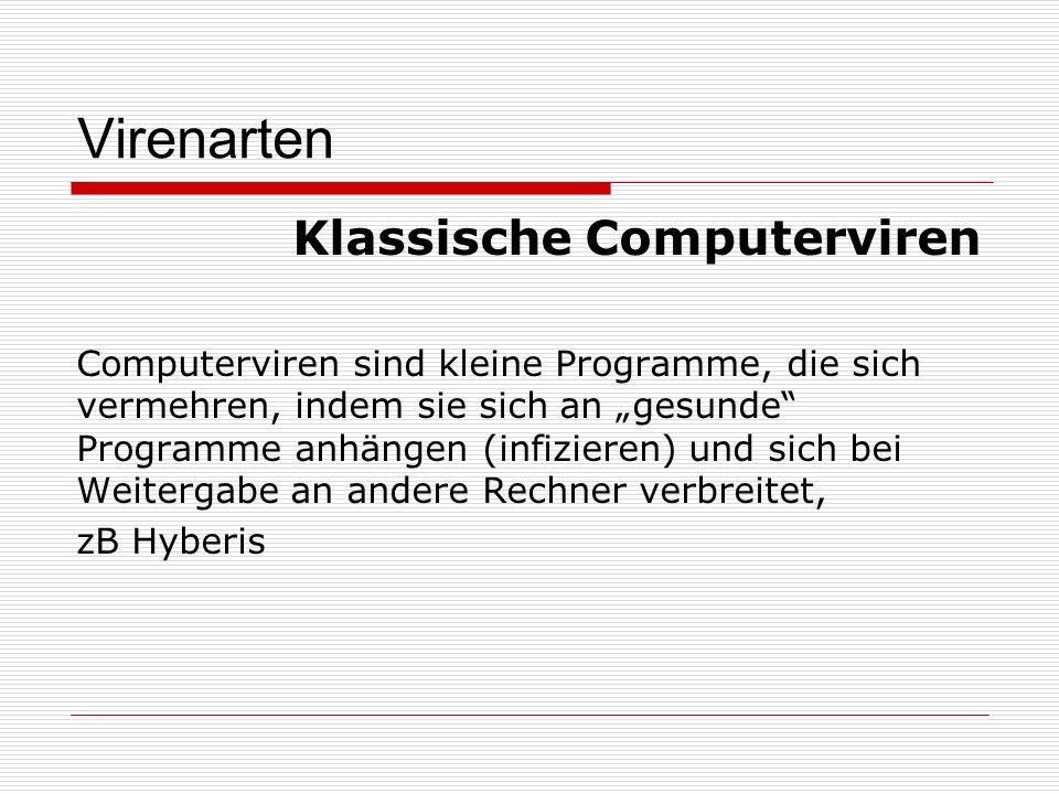 Virenarten Trojaner Verstecken sich in vermeintlich nützlichen Programmen (zB in Bildschirmschonern) und kommen so auf den Rechner.