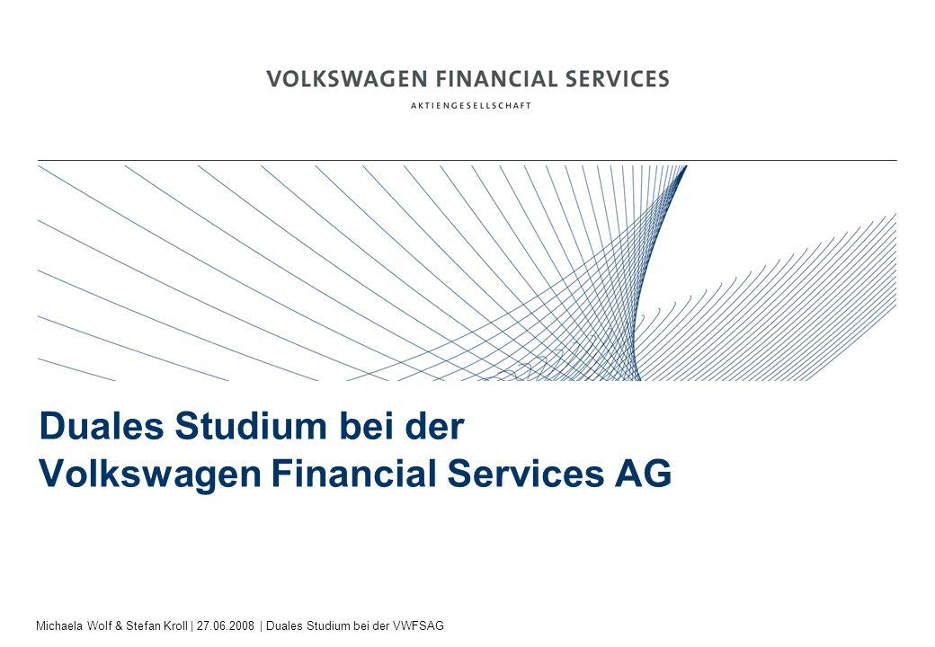 Michaela Wolf & Stefan Kroll | 27.06.2008 | Duales Studium bei der VWFSAG Duales Studium bei der Volkswagen Financial Services AG