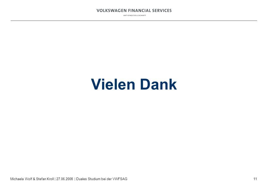 11 Michaela Wolf & Stefan Kroll | 27.06.2008 | Duales Studium bei der VWFSAG Vielen Dank