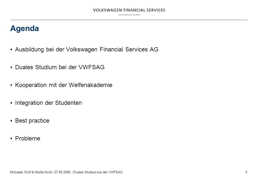 2 Michaela Wolf & Stefan Kroll | 27.06.2008 | Duales Studium bei der VWFSAG Agenda Ausbildung bei der Volkswagen Financial Services AG Duales Studium