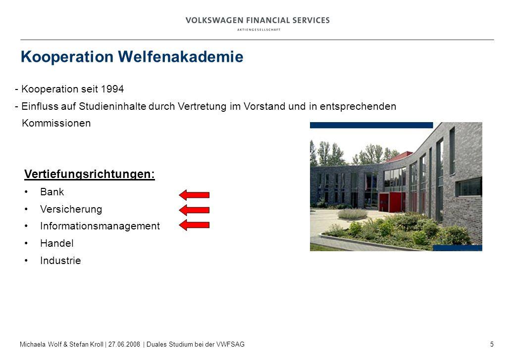 6 Michaela Wolf & Stefan Kroll   27.06.2008   Duales Studium bei der VWFSAG Kooperation Welfenakademie - Studienaufbau
