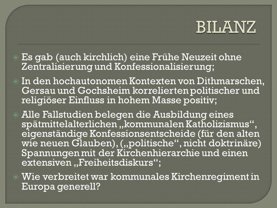  Es gab (auch kirchlich) eine Frühe Neuzeit ohne Zentralisierung und Konfessionalisierung;  In den hochautonomen Kontexten von Dithmarschen, Gersau