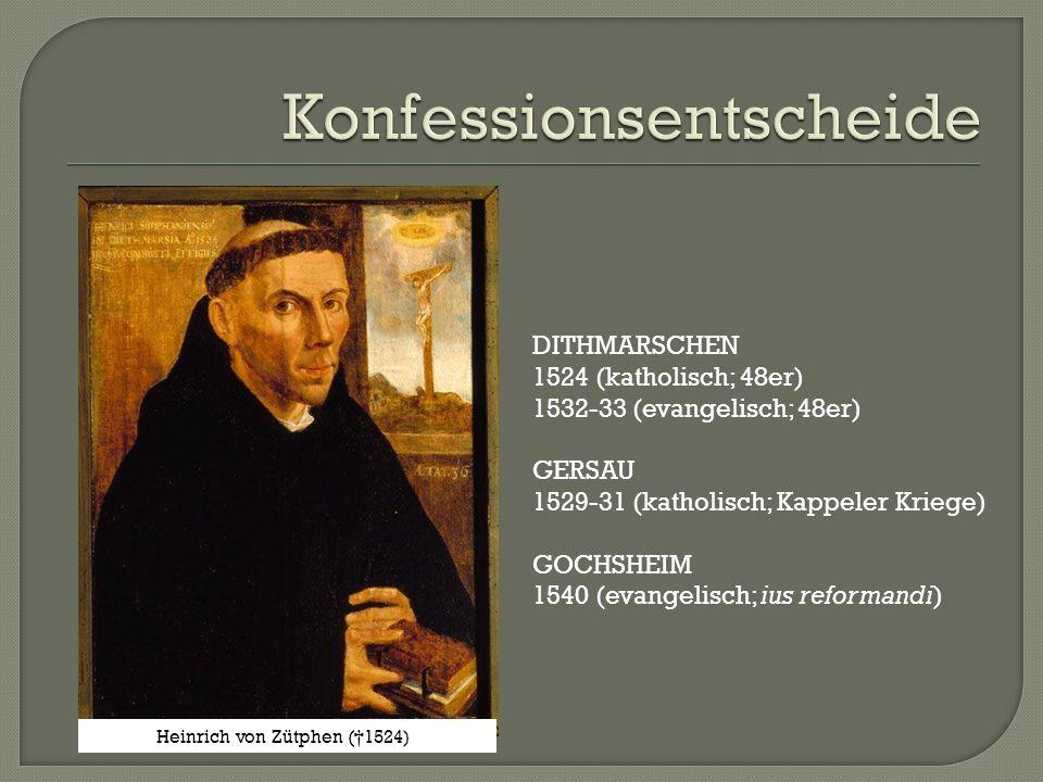 Heinrich von Zütphen (†1524)) DITHMARSCHEN 1524 (katholisch; 48er) 1532-33 (evangelisch; 48er) GERSAU 1529-31 (katholisch; Kappeler Kriege) GOCHSHEIM