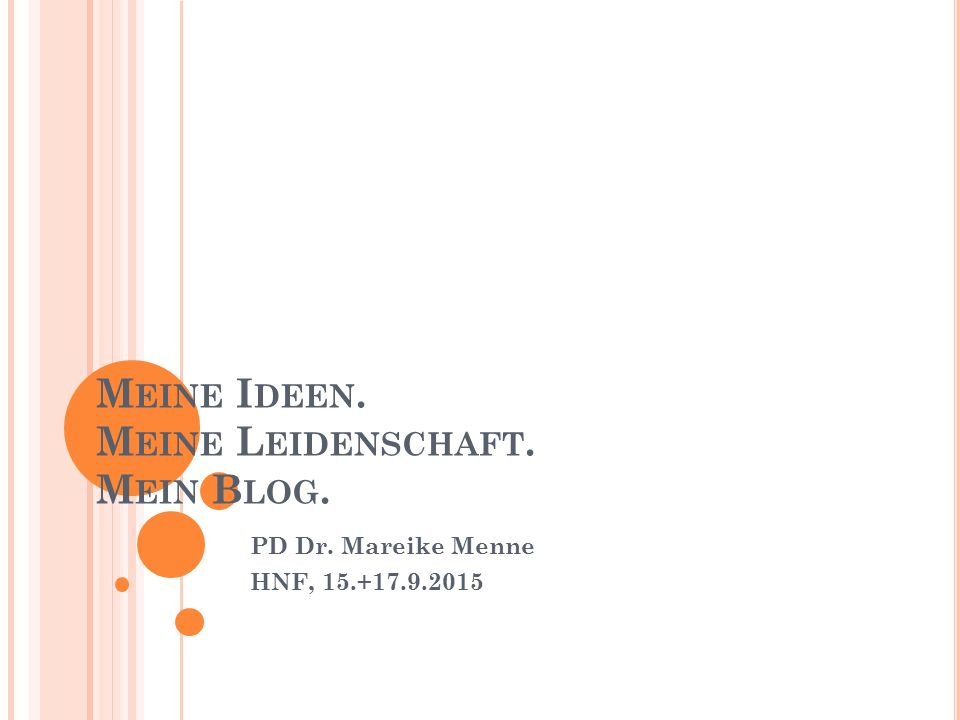 M EINE I DEEN. M EINE L EIDENSCHAFT. M EIN B LOG. PD Dr. Mareike Menne HNF, 15.+17.9.2015