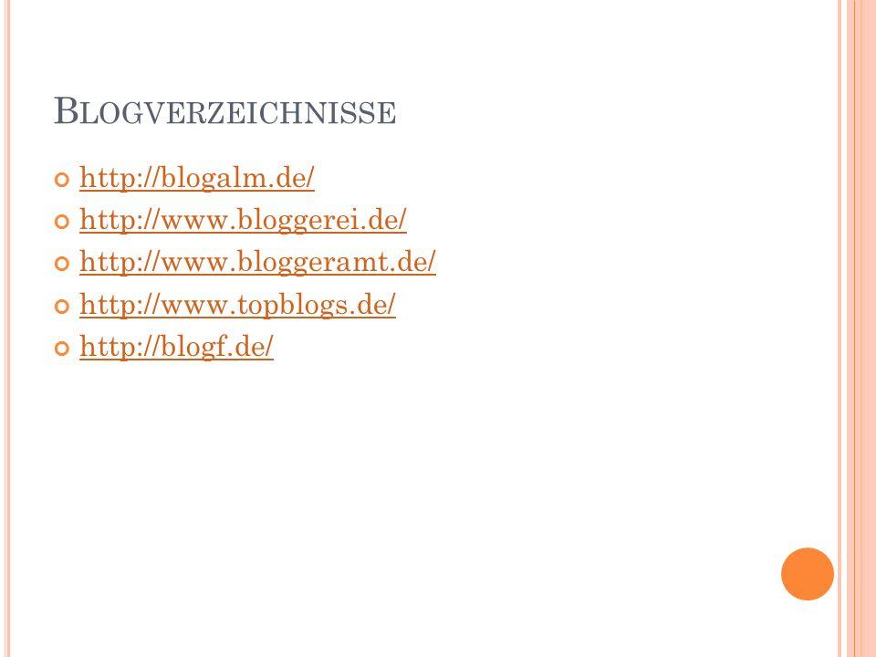 B LOGVERZEICHNISSE http://blogalm.de/ http://www.bloggerei.de/ http://www.bloggeramt.de/ http://www.topblogs.de/ http://blogf.de/